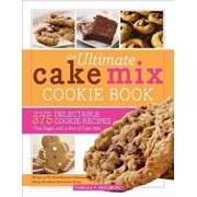 The Ultimate Cake Mix Cookie Book: More Than 375 Delectable Cookie Recipes That Begin with a Box of Cake Mix, Paperback/Camilla Saulsbury