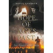 Hope of Ages Past: An Epic Novel of Faith, Love, and the Thirty Years War, Paperback/Bruce E. Gardner