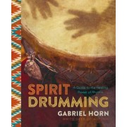 Spirit Drumming: A Guide to the Healing Power of Rhythm, Paperback