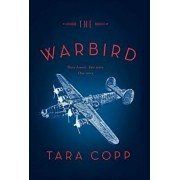 The Warbird: Three Heroes. Two Wars. One Story., Hardcover/Tara L. Copp