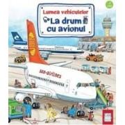 Lumea vehiculelor La drum cu avionul - Susanne Gernhauser Wolfgang Metzger