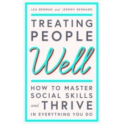 Treating People Well. The Extraordinary Power of Civility at Work and in Life, Paperback/Jeremy Bernard