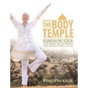 The Body Temple: Kundalini Yoga for Body Acceptance, Eating Disorders & Radical Self-Love, Paperback/Ramdesh Kaur
