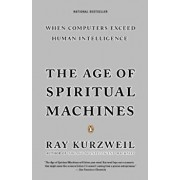 The Age of Spiritual Machines, Paperback/Ray Kurzweil