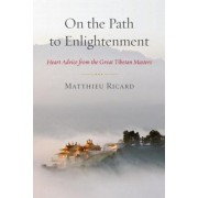 On the Path to Enlightenment: Heart Advice from the Great Tibetan Masters, Paperback