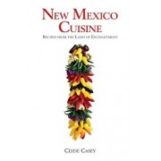 New Mexico Cuisine: Recipes from the Land of Enchantment, Paperback/Clyde Casey