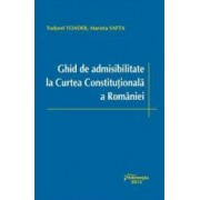 Ghid de admisibilitate la Curtea Constitutionala a Romaniei - Tudorel Toader Marieta Safta