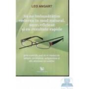 Sa ne imbunatatim vederea in mod natural usor eficient si cu rezultate rapide - Leo Angart