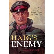 Haig's Enemy: Crown Prince Rupprecht and Germany's War on the Western Front, Hardcover/Jonathan Boff