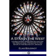 A Star in the West: A Humble Attempt to Discover the Long Lost Ten Tribes of Israel; Preparatory to Their Return to Their Beloved City, Je, Paperback/Elias Boudinot