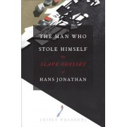 The Man Who Stole Himself: The Slave Odyssey of Hans Jonathan, Hardcover