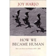 How We Became Human: New and Selected Poems 1975-2002, Paperback/Joy Harjo