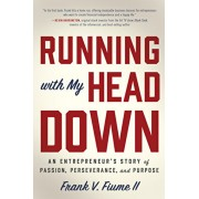 Running with My Head Down: An Entrepreneur's Story of Passion, Perseverance, and Purpose, Hardcover/Frank V. Fiume II