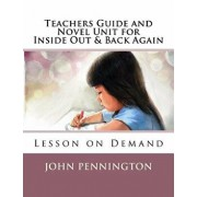 Teachers Guide and Novel Unit for Inside Out & Back Again: Lesson on Demand, Paperback/John Pennington