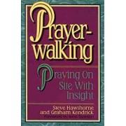Prayer Walking: Praying on Site with Insight, Paperback/Steve Hawthorne