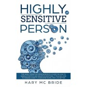 Highly Sensitive Person: The Highly Sensitive Person Is A Guide On How To Handle Positive And Negative Emotions. It Teaches How To Manage Anxie, Paperback/Hary MC Bride