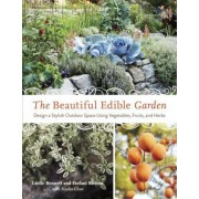 The Beautiful Edible Garden: Design a Stylish Outdoor Space Using Vegetables, Fruits, and Herbs, Paperback