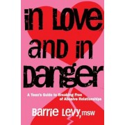 In Love and in Danger: A Teen's Guide to Breaking Free of Abusive Relationships, Paperback