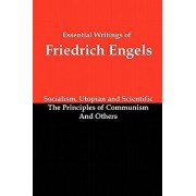 Essential Writings of Friedrich Engels: Socialism, Utopian and Scientific; The Principles of Communism; And Others, Paperback/Friedrich Engels