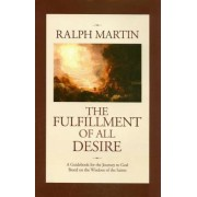 The Fulfillment of All Desire: A Guidebook for the Journey to God Based on the Wisdom of the Saints, Hardcover