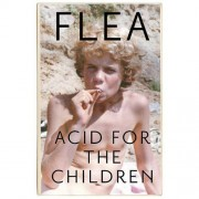 Acid For The Children - the autobiography of the Red Hot Chi - Flea