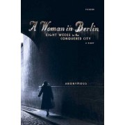 A Woman in Berlin: Eight Weeks in the Conquered City: A Diary, Paperback
