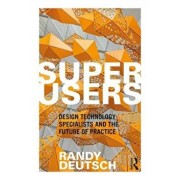 Superusers: Design Technology Specialists and the Future of Practice, Paperback/Randy Deutsch