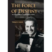 The Force of Destiny: The Life and Times of Colonel Arnald D. Gabriel
