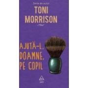 Ajuta-l Doamne pe copil - Toni Morrison