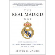 The Real Madrid Way: How Values Created the Most Successful Sports Team on the Planet, Hardcover
