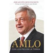 Amlo (Amlo - Spanish Edition): Con Los Pies En La Tierra (with Feet on the Ground), Paperback/Jos Pinchetti