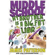 Middle School: My Brother Is a Big, Fat Liar, Hardcover/James Patterson