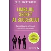 Limbajul secret al succesului. Cum sa intelegi si sa folosesti comunicarea non-verbala.