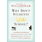 Why Don't Students Like School': A Cognitive Scientist Answers Questions about How the Mind Works and What It Means for the Classroom, Paperback/Daniel T. Willingham