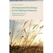 Developmental Psychology for the Helping Professions. Evidence-Based Practice in Health and Social Care, Paperback/Brian Sheldon