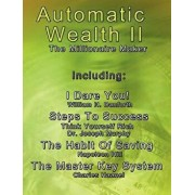 Automatic Wealth II: The Millionaire Maker - Including: The Master Key System, the Habit of Saving, Steps to Success: Think Yourself Rich,, Paperback/Charles Haanel