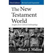 New Testament World, Third Edition, Revised and Expanded: Insights from Cultural Anthropology (Revised, Expanded), Paperback/Bruce J. Malina