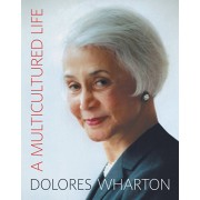 A Multicultured Life: From the Little Red School House to Halls of Academe and Corporate Board Rooms, Hardcover/Dolores Wharton