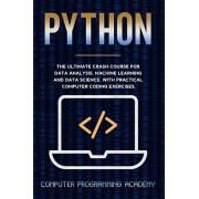 Python: The Ultimate Crash Course For Data Analysis, Machine Learning and Data Science, With Practical Computer Coding Exercis, Paperback/Computer Programming Academy