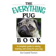 The Everything Pug Book: A Complete Guide to Raising, Training, and Caring for Your Pug, Paperback/Kim Campbell Thornton