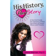 His History, Her Story: A Survival Guide for Spouses of Male Survivors of Sexual Abuse and Trauma, Paperback