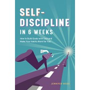 Self Discipline in 6 Weeks: How to Build Goals with Soul and Make Your Habits Work for You, Paperback/Jennifer Webb