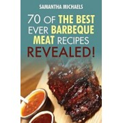 Barbecue Cookbook: 70 Time Tested Barbecue Meat Recipes....Revealed!, Paperback/Samantha Michaels