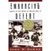 Embracing Defeat: Japan in the Wake of World War II, Hardcover/John W. Dower