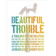 Beautiful Trouble: A Toolbox for Revolution, Paperback/Andrew Boyd