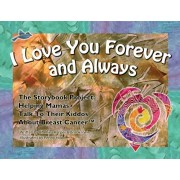 I Love You Forever And Always - The Storybook Project: Helping Mamas Talk to Their Kiddos About Breast Cancer, Paperback/Chelsea Harper