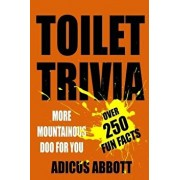 Toilet Trivia: More Mountainous Doo for You (250 Amazing Fun Facts, Shorts Reads, Geographical Oddities, and Amusing Anecdotes), Paperback/Adicus Abbott