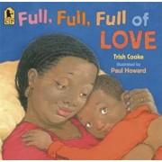 Full, Full, Full of Love, Paperback/Trish Cooke