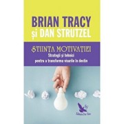 Stiinta motivatiei/Brian Tracy, Dan Strutzel