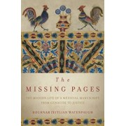 The Missing Pages: The Modern Life of a Medieval Manuscript, from Genocide to Justice, Hardcover/Heghnar Zeitlian Watenpaugh